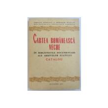 CARTEA ROMANEASCA VECHE IN BIBLIOTECILE DOCUMENTARE ALE ARHIVELOR STATULUI, CATALOG de ELENA DIMA, SIMONA CEAUSU, 1985, DEDICATIE*
