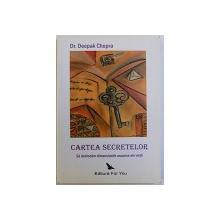 CARTEA SECRETELOR  - SA DEBLOCAM DIMENSIUNILE ASCUNSE ALE VIETII de DR. DEEPAK CHOPRA , 2008