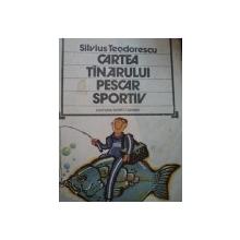 CARTEA TANARULUI PESCAR SPORTIV- SILVIUS TEODORESCU