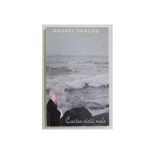 CARTEA VIETII MELE de ANGHEL DRAGAN , 1995