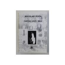 CARTEA VIETII MELE , ROMAN IN VERSURI DE NICOLAE POPA , 1996 , *DEDICATIE