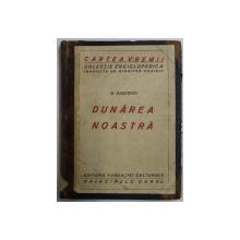 CARTEA VREMII , COLECTIA ENCICLOPEDICA INGRIJITA de NICHIFOR GRAINIC , DUNAREA NOASTRA de N. DASCOVICI, 1921