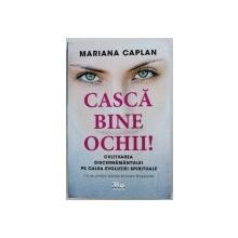 CASCA BINE OCHII!, CULTIVAREA DISCERNAMANTULUI PE CALEA EVOLUTIEI SPIRITUALE de MARIANA CAPLAN , 2018