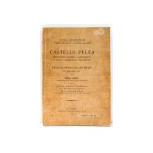 CASTELUL PELES ,MONOGRAFIE ISTORICA ,GEOGRAFICA ,TURISTICA ,PITOREASCA SI DESCRIPTIVA A CASTELELOR REGALE DIN SINAIA de MIHAI HARET ,1924 , DEDICATIE*