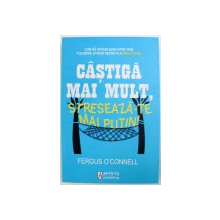 CASTIGA MAI MULT , STRESEAZA - TE MAI PUTIN ! de FERGUS O ' CONNELL , 2010