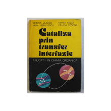 CATALIZA PRIN TRANSFER INTERFAZIC - APLICATII IN CHIMIA ORGANICA de MIRCEA VLASSA ...FELICIA TEODOR , 1983