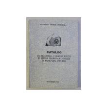 CATALOG CU MANUALE , CURSURI , LECTII SI STUDII TEORETICE EDITATE IN PERIOADA 1949 - 1999  LA ACADEMIA MILITARA , 1999
