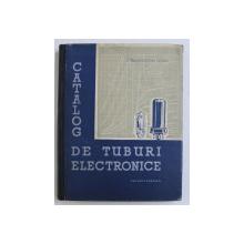 CATALOG DE TUBURI ELECTRONICE de A. GEORGESCU , I. GOLEA , 1957
