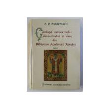 CATALOGUL MANUSCRISELOR SLAVO - ROMANE SI SLAVE DIN BIBLIOTECA ACADEMIEI ROMANE , VOLUMUL II de P.P. PANAITESCU , 2003