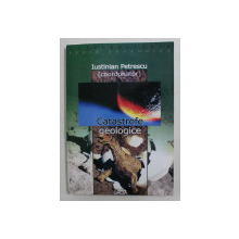 CATASTROFE GEOLOGICE , editie coordonata de IUSTINIAN PETRESCU , 2002
