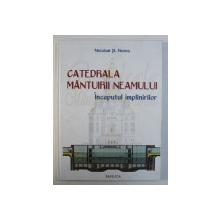 CATEDRALA MANTUIRII NEAMULUI - INCEPUTUL IMPLINIRILOR de NICOLAE ST. NOICA , 2012
