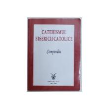 CATEHISMUL BISERICII CATOLICE  - COMPENDIU  , 2006