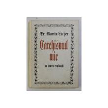 CATEHISMUL MIC CU SCURTE EXPLICATII de MARTIN LUTHER , 1996