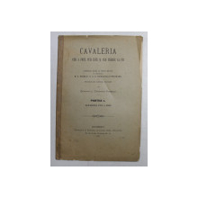 CAVALERIA CUM A FOST , CUM ESTE SI CUM TREBUIE SA FIE  - CONFERINTA TINUTA de CANDIANO POPESCU , 1897 , DEDICATIE *