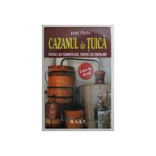 CAZANUL DE TUICA, TEHNICI DE FERMENTATIE, TEHNICI DE DISTILARE de JOSEF PISCHL , 2020