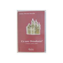 CE ESTE ORTODOXIA ? - CATEHEZE PENTRU ADULTI de ARHIM . PLACIDE DESEILLE , 2004