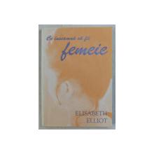 CE INSEAMNA SA FII FEMEIE de ELISABETH ELLIOT , 2002