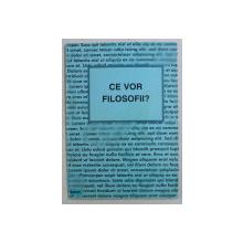 CE VOR FILOSOFII ? - CULEGERE DE TEXTE de VALENTIN MURESAN  , 2000