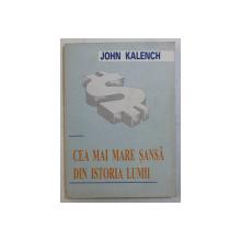 CEA MAI MARE SANSA DIN ISTORIA LUMII de JOHN KALENCH , 1994