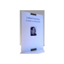 CEARTA CU FILOZOFIA de GABRIEL LIICEANU , 2005