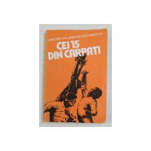 CEI 15 DIN CARPATI de DIMITRIE CALIMACHI si GEO RAETCHI , 1981 , DEDICATIE *