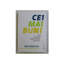 CEI MAI BUNI - CUM SA ATINGI PERFECTIUNEA IN SPORT de MATTHEW SYED , 2018