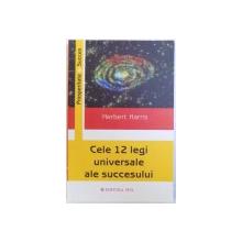 CELE 12 LEGI UNIVERSALE ALE SUCCESULUI de HERBERT   HARRIS , 2008