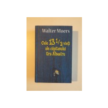 CELE 13 1 / 2 VIETI ALE CAPITANULUI URS ALBASTRU de WALTER MOERS , 2014