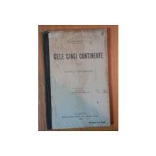 CELE CINCI CONTINENTE PENTRU CLASA I A SECUNDARA de S. MEHEDINTI, BUC. 1905, EDITIA A IV A