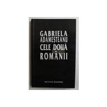 CELE DOUA ROMANII de GABRIELA ADAMESTEANU , 2000 , DEDICATIE*