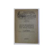 CELE MAI RECOMANDABILE SPECII SI VARIETATI DE VITE PENTRU ROMANIA de I. C. TEODORESCU , 1930