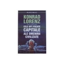 CELE OPT PACATE CAPITALE ALE OMENIRII CIVILIZATE de KONRAD LORENZ , 2012