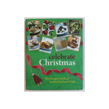 CELEBRATE CHRISTMAS - THE BUMPER BOOK OF FESTIVE FOOD AND CRAFT, 2011