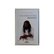 CELEBRATING SILENCE by H. H. SRI SRI RAVI SHANKAR , 2009