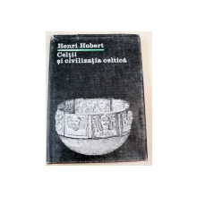 CELTII SI CIVILIZATIA CELTICA-HENRI HUBERT  BUCURESTI 1983