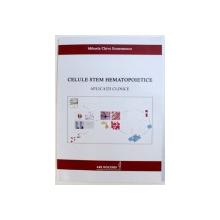 CELULE STEM HEMATOPOIETICE  - APLICATII CLINICE de MIHAELA CHIVU ECONOMESCU , 2013