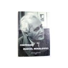 CENTENAR MARCEL MIHAILOVICI  1895 - 1985 - SIMPOZION MARCEL MIHAILOVICI  , editie ingrijita de MIHAELA MARINESCU , 2001