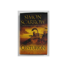 CENTURION: REBELLION THREATENS THE ROMAN EMPIRE by SIMON SCARROW, 2007