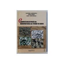 CERAMICA DIELECTRICA DIN NANOPARTICULE DE TITANAT DE BARIU de ECATERINA ANDRONESCU ...DANA - MARIA NEACSU , 2004 , DEDICATIE*