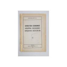 CERCETARI ECONOMICE ASUPRA REGIUNEI ORSOVA-SEVERIN de GHERON NETTA - BUCURESTI, 1923