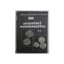 CERCETARI NUMISMATICE , VOL. VI , PUBLICATIE A MUZEULUI NATIONAL DE ISTORIE  sub redactia OCTAVIAN ILIESCU si CONSTANTA STIRBU , 1990