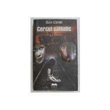 CERCUL SALBATIC , roman de AURA CHRISTI , 2010