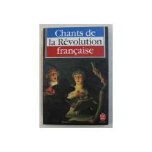 CHANTS DE LA REVOLUTION FRANCAISE - choix etabli par FRANCOIS MOUREAU et ELISABETH WAHL , 1989