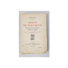 CHARLES DE FOUCAULD EXPLORATEUR DU MAROC , ERMITE AU SAHARA par RENE BAZIN , 1921 , DEDICATIE*