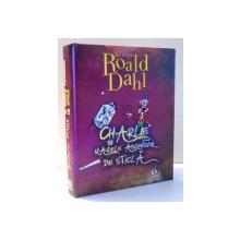 CHARLIE SI MARELE ASCENSOR DE STICLA de ROALD DAHL , ILUSTRATII DE QUENTIN BLAKE , 2013