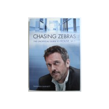 CHASING ZEBRAS  - THE UNOFFICIAL GUIDE TO HOUSE , M. D. by BARBARA BARNETT , 2010