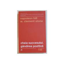 CHEIA SUCCESULUI . GANDIREA POZITIVA de NAPOLEON HILL si W. CLEMENT STONE , 2019
