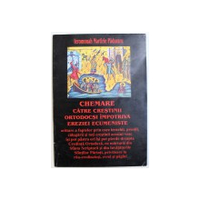 CHEMARE CATRE CRESTINI ORTODOCSI IMPOTRIVA EREZIEI  ECUMENISTE de IEROMONAH MARTIRIE PADURARU , 2005