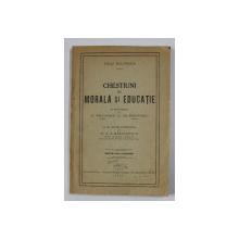 CHESTIUNI DE MORALA SI EDUCATIE de EMILE BOUTROUX , 1927 , COPERTA SPATE REFACUTA * , PREZINTA SUBLINIERI CU CREIONUL *