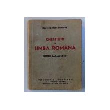 CHESTIUNI IN LIMBA ROMANA PENTRU BACALAUREAT de CONSTANTIN LOGHIN , 1941